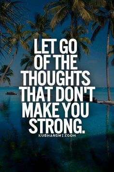 """""""Let go of the thoughts that don't make you strong."""" #Quotes"""