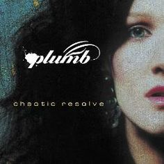 Plumb - Chaotic Resolve  - Blush (Only You), Better, Manic, I Can't Do This, I Have Nothing