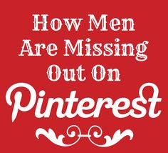How men are missing out on #Pinterest http://www.quickalliance.com/how-men-are-missing-out-on-pinterest/