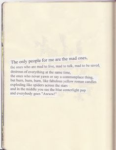 The only people for me are the mad ones.