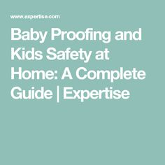 Baby Proofing and Kids Safety at Home: A Complete Guide | Expertise