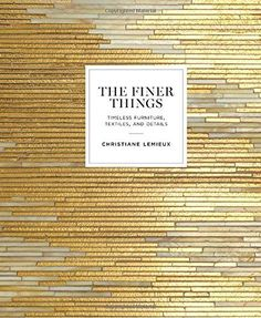 The Finer Things: Timeless Furniture, Textiles, and Detai...