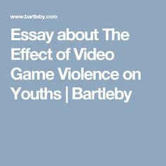 Research Essay Thesis Statement Example Essay About The Effect Of Video Game Violence On Youths  Bartleby Game  Effect Essay Health Essay also Narrative Essay Topics For High School Students Does Violent Video Games Contribute To Youth Violence Narrative Essay Example For High School