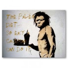 """The Paleo Diet.....So easy, a caveman can do it! lol!!!.....I don't do the Paleo diet, I am allergic to sugar and flour.  This diet doesn't allow either, as well as other types of foods!  That is why you will see me """"tweek"""" a recipe here and there in the comment sections! : )"""