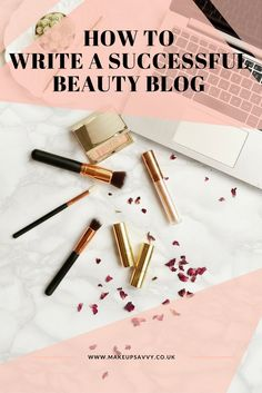 How to Write a Successful Beauty Blog | Makeup Savvy - Makeup And Beauty Blog