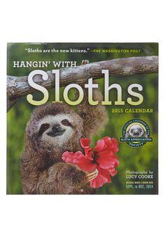 You Sleep Me Hangin' On 2015 Calendar | Sloth Calendar---too awesome!