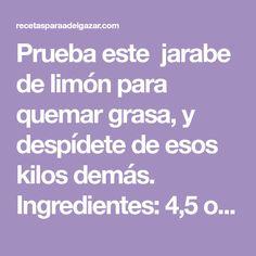 Prueba este jarabe de limónpara quemar grasa, y despídete de esos kilos demás. Ingredientes: 4,5 oz o 130 gramos de rábano picante 4 cucharadas de miel 3 limones 2 cucharadas …