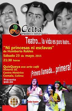"""Teatro... la vida es puro teatro... El sábado 23 de mayo a las 9:30 pm la Compañía Celta Teatro se presentará en QuisQueya eco-arte-café con la obra de Humberto Robles """"Ni princesas ni esclavas"""". Así que a partir de hoy jueves 7 de mayo, 2015;  desde las 9 pm tendremos la preventa de boletos. ¡Primera llamada... primera!"""