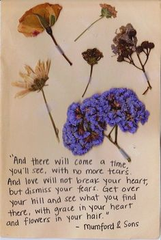 And there will come a time, you'll see, with no more tears...   Mumford & Sons