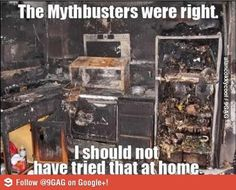 Should have listened to myth busters! Not quite sure if this is funny or sad.