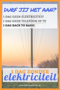 Wat doe jij als je 1 dag zonder elektriciteit door moet komen? Ga je daarna je verbruik minderen?