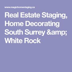 Real Estate Staging, Home Decorating South Surrey & White Rock