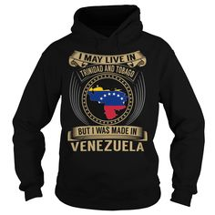 ((Top Tshirt Popular) Live in Trinidad and Tobago Made in Venezuela Special at Tshirt United States Hoodies, Funny Tee Shirts