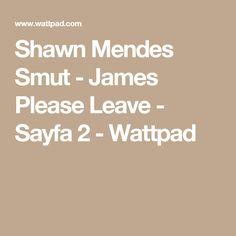 Shawn Mendes Smut - James Please Leave - Sayfa 2 - Wattpad
