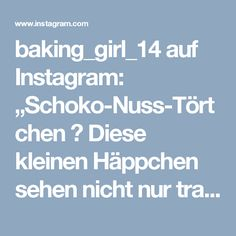"""baking_girl_14 auf Instagram: """"Schoko-Nuss-Törtchen 🌰 Diese kleinen Häppchen sehen nicht nur traumhaft aus, sie schmecken auch mindestens genauso gut! Ihr braucht: Der…"""" • Instagram Instagram, Pies"""