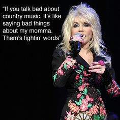 Don't badmouth country music around Dolly Parton.