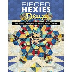 """""""Pieced Hexies Deux: 10 New Designs to Rock Your Quilts"""" by Mickey Depre from AQS Publishing"""