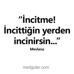 İncitme! İncittiğin yerden incinirsin... Hz. Mevlana Islamic Quotes, Thug Life, My Life, Word 2, Life Words, Quotes And Notes, Yoga Quotes, Sufi, Motto