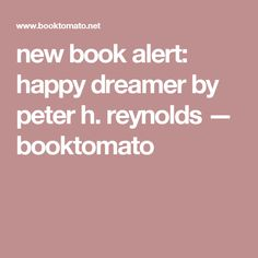 new book alert: happy dreamer by peter h. reynolds — booktomato