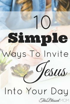 Do you desire to have a close relationship with Jesus, but don't know how? Here are 10 easy ways to include God in your whole day.