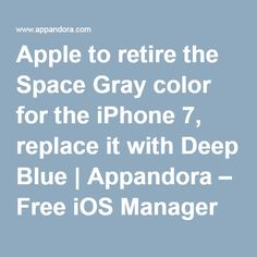 Apple to retire the Space Gray color for the iPhone 7, replace it with Deep Blue | Appandora – Free iOS Manager
