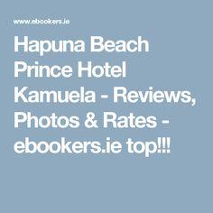 Hapuna Beach Prince Hotel Kamuela - Reviews, Photos & Rates - ebookers.ie  top!!!