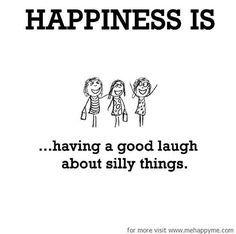 Happiness #123: Happiness is having a good laugh about silly things.