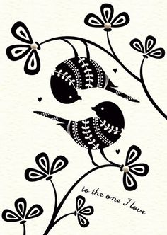 """Black and white birds on branches - """"to the one I love"""""""