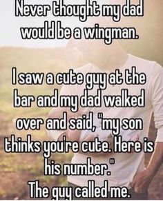 """Never thought my dad would be a wingman. I saw a cute guy at the bar and my dad walked over and said, """"my son thinks you're cute."""" The guy called me. - I'd be that parent - Lgbt Quotes, Lgbt Memes, Funny Quotes, Funny Memes, Wife Quotes, Friend Quotes, Funny Videos, Quotes Quotes, Whisper Quotes"""