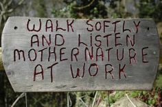 garden quotes Mother Nature at Work The sign is posted on the entrance to one of the walks to be enjoyed through the woods on the Brockhampton Estate