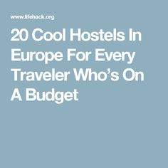 20 Cool Hostels In Europe For Every Traveler Who's On A Budget