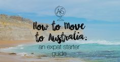 How to Move to Australia: An Expat Starter Guide :http://www.adventuresnsunsets.com/move-australia-expat-starter-guide/