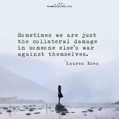 Sometimes We Are Just The Collateral Damage - https://themindsjournal.com/sometimes-just-collateral-damage/