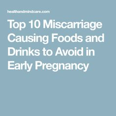 Top 10 Miscarriage Causing Foods and Drinks to Avoid in Early Pregnancy