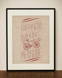 > > You cant buy happiness but you can buy a bike and thats pretty close. < < <    This is an 11x14 digital print on heavyweight matte epson