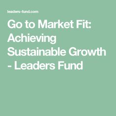 Go to Market Fit: Achieving Sustainable Growth - Leaders Fund Inflection Point, Sustainability, Marketing, Fitness, Sustainable Development
