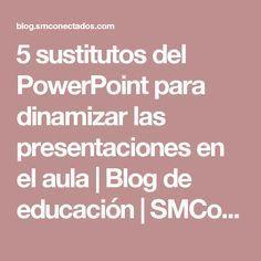 5 sustitutos del PowerPoint para dinamizar las presentaciones en el aula | Blog de educación | SMConectados