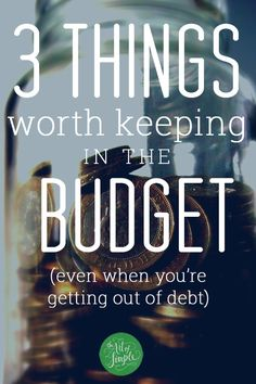 3 items worth keeping in the budget (even when you're getting out of debt)