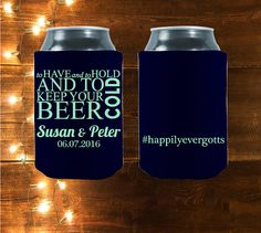 To Have And To Hold And To Keep Your Beer Cold Is the perfect wedding design! Add a memorable hashtag on the back of the koozie and let's start customizing awesome party favors, yes?   Customized To Have And To Hold And To Keep Your by StripedPeanut