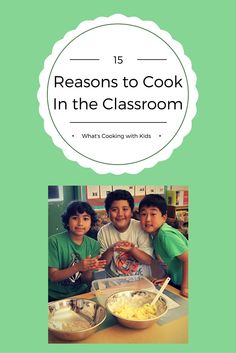 Cooking with kids in the classroom is a valuable experience that can reinforce subject area content, improve social and motor skills, and health of kids and their families. ~What's Cooking with Kids