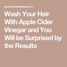 Wash Your Hair With Apple Cider Vinegar and You Will be Surprised by the Results Natural Hair Care, Natural Hair Styles, Apple Cidar, Apple Cider Vinegar For Hair, Grow Thicker Hair, What Is Healthy, Beauty Care, Beauty Tips, Hair Hacks