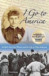 I Go to America: Swedish American Women and the Life of Mina Anderson by Joy K. Lintelman