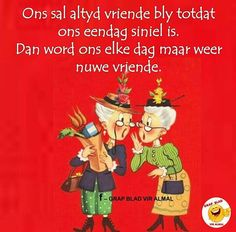 Ons sal altyd vriende bly.... Give It To Me, Love You, Afrikaans Quotes, Friend Friendship, Getting Old, Wisdom, Lol, Thoughts, Sayings