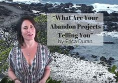 """""""What Are Your Abandon Projects Telling You"""" by Erica Duran"""