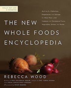 THE NEW WHOLE FOODS ENCYCLOPEDIA BY REBECCA WOOD  With a title like The New Whole Foods Encyclopedia, you wouldn't think that this kind of tome would make good bedside reading. But it does. If you're a health geek like me, you'll have a lot of fun perusing this book, whether in the kitchen or in bed. Rebecca Wood has assembled an A to Z guide to natural foods...