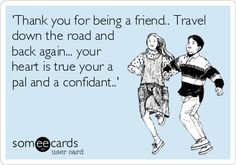 'Thank you for being a friend.. Travel down the road and back again... your heart is true your a pal and a confidant..'