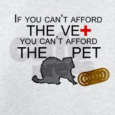 Exactly! Tired of hearing about unfixed animals and illnesses that are preventable or curable. Don't get a fucking pet if you can't afford a vet!