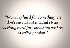 I have never felt more frustrated while working than doing a job I absolutely didn't care about. However, I have busted my butt and been accused of being an overachiever (or workaholic) for the career path I'm in and enjoy. Passion makes all the difference.