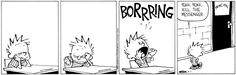 Calvin and Hobbes - BORRRING ... Yeah, Yeah. Kill the messenger.