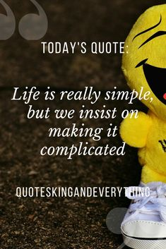 Life is really simple, but we insist on making it complicated Today Quotes, Life Quotes, Best Short Quotes, Happy Quotes, Your Smile, Happiness, Joy, Bedroom, Simple